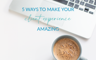 5 Ways To Make Your Client Experience Amazing